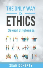 The Only Way is Ethics: Sexual Singleness: Why Singleness is Good, and Practical Thoughts on Being Single and Sexual - eBook