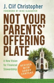 Not Your Parents' Offering Plate: A New Vision for Financial Stewardship - revised and updated