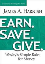 Earn. Save. Give. Devotional Readings for Home: Wesely's Simple Rules for Money