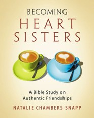 Becoming Heart Sisters: A Bible Study on Authentic Friendships - Women's Bible Study Participant Workbook
