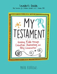 My Testament: Guiding Kids Through Creative Journaling and Holy Conversation (Vol. 1) - Leader's Guide
