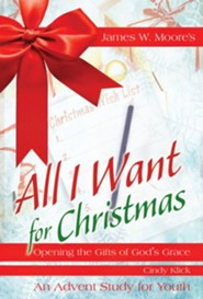 All I Want For Christmas: Opening the Gifts of God's Grace - Youth Study