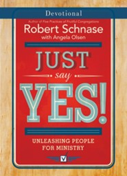 Just Say Yes! Devotional: Unleashing People for Ministry