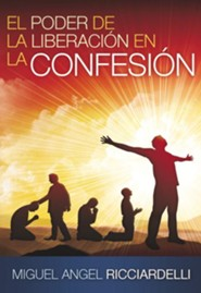 El poder de la liberacion en la confesion, Liberating Power of Confession  -     By: Miguel Angel Ricciardelli