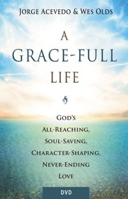A Grace-Full Life: God's All-Reaching, Soul-Saving, Character-Shaping, Never-Ending Love - DVD