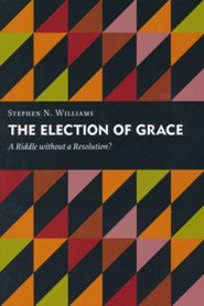 The Election of Grace: A Riddle without Resolution?