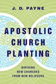 Apostolic Church Planting: Birthing New Churches from New Believers