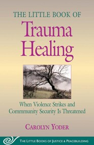 The Little Book of Trauma Healing  -     By: Carolyn Yoder