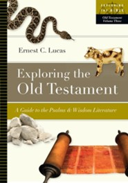 Exploring the Old Testament: A Guide to the Psalms & Wisdom Literature