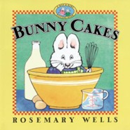 Bunny Cakes     -     By: Rosemary Wells