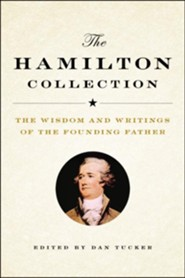 The Hamilton Collection: The Wisdom and Writings of the Founding Father - eBook
