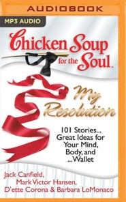 Chicken Soup for the Soul: My Resolution: 101 Stories...Great Ideas for Your Mind, Body, and...Wallet - unabridged audio book on MP3-CD
