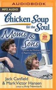 Chicken Soup for the Soul: Moms & Sons: Stories by Mothers and Sons, in Appreciation of Each Other - unabridged audio book on MP3-CD