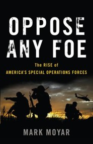 Oppose Any Foe: The Rise of America's Special Operations Forces - eBook