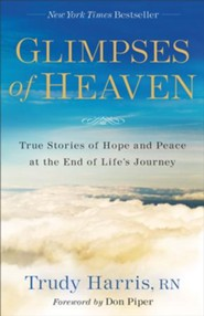 Glimpses of Heaven: True Stories of Hope and Peace at the End of Life's Journey / Expurgated - eBook