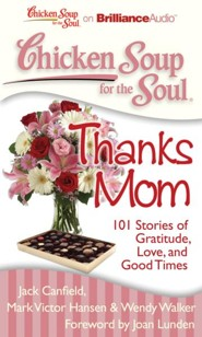 Chicken Soup for the Soul: Thanks Mom: 101 Stories of Gratitude, Love, and Good Times Unabridged Audiobook on CD  -     By: Jack Canfield, Mark Victor Hansen, Wendy Walker