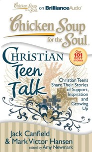 Chicken Soup for the Soul: Christian Teen Talk: Christian Teens Share Their Stories of Support, Inspiration, and Growing Up Unabridged Audiobook on CD