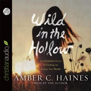 Wild in the Hollow: On Chasing Desire and Finding the Broken Way Home - unabridged audio book on CD