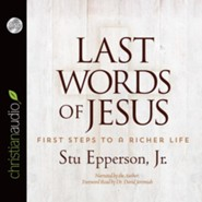 Last Words of Jesus: First Steps to a Richer Life - unabridged audiobook on CD