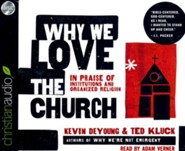 Why We Love the Church: In Praise of Institutions and Organized Religion - unabridged audio book on CD