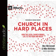 Church in Hard Places: How the Local Church Brings Life to the Poor and Needy - unabridged audio book on CD
