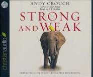 Strong and Weak: Embracing a Life of Love, Risk, and True Flourishing - unabridged audio book on CD