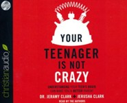 Your Teenager Is Not Crazy: Understanding Your Teen's Brain Can Make You a Better Parent - unabridged audio book on CD