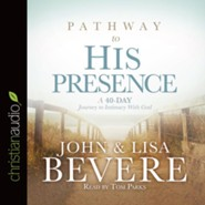 Pathway to His Presence: A 40-Day Journey to Intamcy with God - unabridged audio book on CD