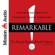 Remarkable!: Maximizing Results through Value Creation - unabridged audio book on CD