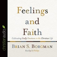 Feelings and Faith: Cultivating Godly Emotions in the Christian Life - unabridged audio book on CD