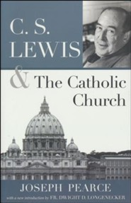 C.S. Lewis and the Catholic Church  -     By: Joseph Pearce