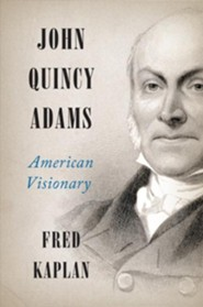 John Quincy Adams: An American Visionary