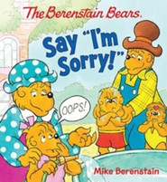 The Berenstain Bears Say I'm Sorry