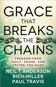 Grace That Breaks the Chains: Freedom from Guilt, Shame, and Trying Too Hard - Slightly Imperfect