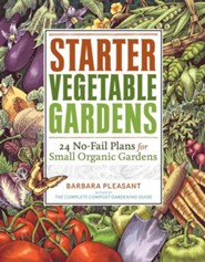 Starter Vegetable Gardens: 24 No Fail Plans  for Small Organic Gardens