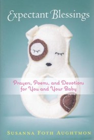 Expectant Blessings: Prayers, Poems, and Devotions for You and Your Baby