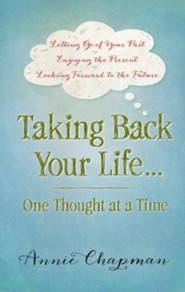 Taking Back Your Life...One Thought at a Time: *Letting Go of Your Past *Enjoying the Present * Looking Forward to the Future