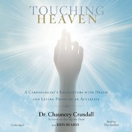 Touching Heaven: A Cardiologist's Encounters with Death and Living Proof of an Afterlife Unabridged, 6 CDs
