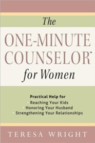 The One-Minute Counselor for Women: Practical Help for Reaching Your Kids, Honoring Your Husband, Strengthening Your Relationships