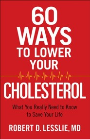 60 Ways to Lower Your Cholesterol: What You Really Need to Know to Save Your Life