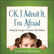 Ok, I Admit It, I'm Afraid: Finding the Courage to Overcome Life's Problems - Slightly Imperfect