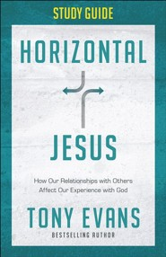 Horizontal Jesus Study Guide: How Our Relationships With Others Affect Our Experience with God