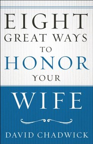 Eight Great Ways™to Honor Your Wife