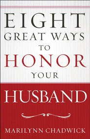 Eight Great Ways™to Honor Your Husband