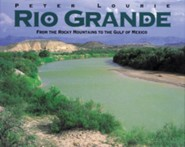 Rio Grande: From the Rocky Mountains to the Gulf of Mexico  -     By: Peter Lourie