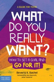 What Do You Really Want? A Guide for Teens (Revised & Updated Edition)