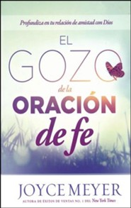 El Gozo de la oracion de Fe: Profundice su relaci n con Dios, The Joy of Faith and Prayer: Deepen Your Relationship with God