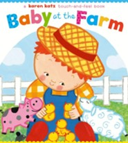 Baby at the Farm: A Touch-and-Feel Book