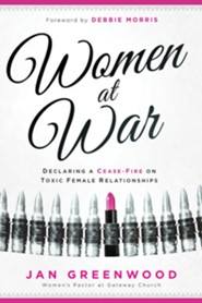 Women At War: Declaring a Cease-Fire on Toxic Female Relationships