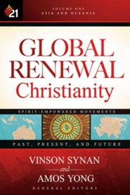 Global Renewal Christianity: Asia and Oceania Spirit-Empowered Movement: Past, Present, and Future